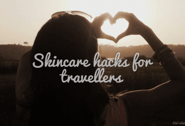 Skin care hacks while travelling